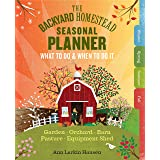 Backyard Homestead Seasonal Planner: What to Do & When to Do It in the Garden, Orchard, Barn, Pasture & Equipment Shed