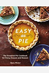 Easy as Pie: The Essential Pie Cookbook for Every Season and Reason Kindle Edition