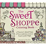 The Sweet Shoppe Coloring Book: A Fantastical and Splendid Display of Divine Confectionary Creation and Exquisite Candied Del