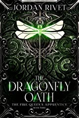 The Dragonfly Oath (The Fire Queen's Apprentice Book 3) Kindle Edition
