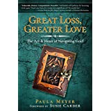 Great Loss, Greater Love: The Art & Heart of Navigating Grief