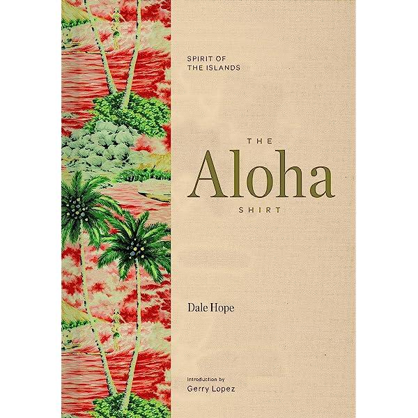 The Aloha Shirt: Spirit of the Islands - Hope, Dale, Lopez, Gerry ...