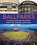 Ballparks: A Journey Through the Fields of the Past, Present, and Future