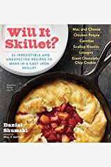 Will It Skillet?: 53 Irresistible and Unexpected Recipes to Make in a Cast-Iron Skillet (Will It...?) Kindle Edition