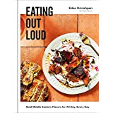 Eating Out Loud: Bold Middle Eastern Flavors for All Day, Every Day: A Cookbook