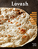 Lavash: The bread that launched 1,000 meals, plus salads, stews, and other recipes from Armenia (English Edition)