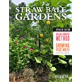 Straw Bale Gardens Complete: The Breakthrough Method for Growing Vegetables Anywhere, Earlier and with No Weeding