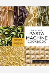 The Ultimate Pasta Machine Cookbook:100 Recipes for Every Kind of Amazing Pasta Your Pasta Maker Can Make Kindle Edition