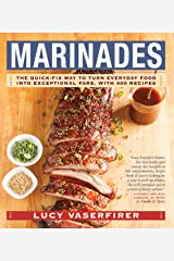 Marinades: The Quick-Fix Way to Turn Everyday Food Into Exceptional Fare, with 400 Recipes Kindle Edition