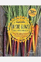 Oh She Glows! Das Kochbuch: Über 100 vegane Rezepte, die den Körper zum Strahlen bringen (German Edition) Kindle Edition