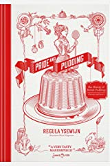 Pride and Pudding : The History of British Puddings, Savoury and Sweet Kindle Edition