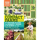 Compact Farms: 15 Proven Plans for Market Farms on 5 Acres or Less; Includes Detailed Farm Layouts for Productivity and Effic