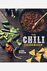 The Chili Cookbook: A History of the One-Pot Classic, with Cook-off Worthy Recipes from Three-Bean to Four-Alarm and Con Carne to Vegetarian Kindle Edition