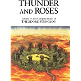 Thunder And Roses: Volume IV: The Complete Stories of Theodore Sturgeon: 4