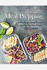 Your Guide to Meal Prepping: Delicious and Simple Recipes That You Can Meal Prep! Kindle Edition
