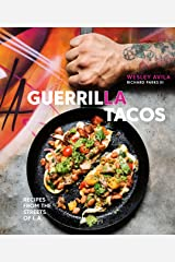 Guerrilla Tacos: Recipes from the Streets of L.A. [A Cookbook] Kindle Edition