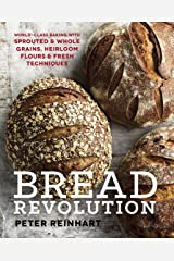 Bread Revolution: World-Class Baking with Sprouted and Whole Grains, Heirloom Flours, and Fresh Techniques Kindle Edition