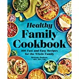 Healthy Family Cookbook: 100 Fast and Easy Recipes for the Whole Family