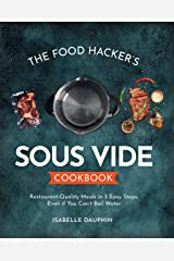 The Hacker's Sous Vide Cookbook: Restaurant-Quality Meals in 3 Easy Steps, Even if You Can't Boil Water Kindle Edition