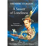 Saucer Of Loneliness: Volume VII: The Complete Stories of Theodore Sturgeon: 7