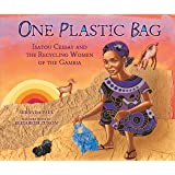 One Plastic Bag: Isatou Ceesay and the Recycling Women of Gambia: Isatou Ceesay and the Recycling Women of the Gambia