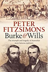 Burke and Wills: The triumph and tragedy of Australia's most famous explorers Kindle Edition