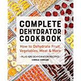Complete Dehydrator Cookbook: How to Dehydrate Fruit, Vegetables, Meat & More