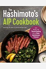 The Hashimoto's AIP Cookbook: Easy Recipes for Thyroid Healing on the Paleo Autoimmune Protocol Kindle Edition