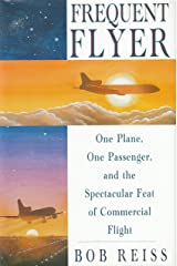 Frequent Flyer: One Plane, One Passenger, and the Spectacular Feat of Commercial Flight Hardcover