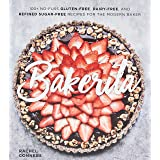 Bakerita: 100+ No-Fuss Gluten-Free, Dairy-Free and Refined Sugar-Free Recipes for the Modern Baker