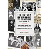 The History of Karate and the Masters Who Made It: Development, Lineages, and Philosophies of Traditional Okinawan and Japane