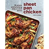 Sheet Pan Chicken: 50 Simple and Satisfying Ways to Cook Dinner [A Cookbook]