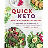 Quick Keto Meals in 30 Minutes or Less: 100 Quick Prep-and-Cook Low-Carb Recipes for Maximum Weight Loss and Improved Health