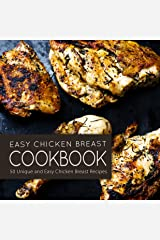 Easy Chicken Breast Cookbook: 50 Unique and Easy Chicken Breast Recipes Kindle Edition