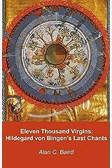 Eleven Thousand Virgins: Hildegard von Bingen's Last Chants Kindle Edition