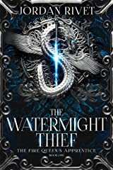 The Watermight Thief (The Fire Queen's Apprentice Book 1) Kindle Edition