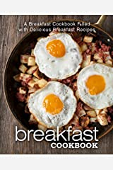 Breakfast Cookbook: A Breakfast Cookbook Filled with Delicious Breakfast Recipes (2nd Edition) Kindle Edition