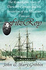 FitzRoy: The Remarkable Story of Darwin's Captain and the Invention of the Weather Forecast Kindle Edition