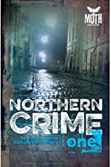 Northern Crime One: New crime stories from northern writers Kindle Edition