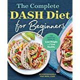 Complete Dash Diet for Beginners: The Essential Guide to Lose Weight and Live Healthy