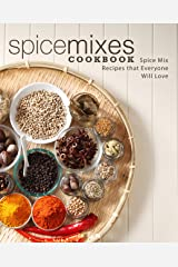 Spice Mixes Cookbook: Spice Mix Recipes that Everyone Will Love Kindle Edition