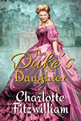 The Duke's Daughter: A Clean Inspirational Historical Regency Romance: An Inspirational, Clean, Regency, Romance Featuring a Disabled Lady in Society Kindle Edition