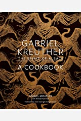 Gabriel Kreuther: The Spirit of Alsace, a Cookbook Kindle Edition