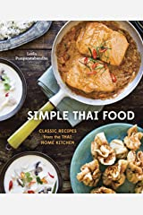Simple Thai Food: Classic Recipes from the Thai Home Kitchen [A Cookbook] Kindle Edition