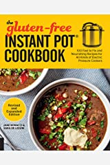 The Gluten-Free Instant Pot Cookbook Revised and Expanded Edition: 100 Fast to Fix and Nourishing Recipes for All Kinds of Electric Pressure Cookers Kindle Edition