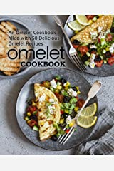 Omelet Cookbook: An Omelet Cookbook Filled with 50 Delicious Omelet Recipes Kindle Edition