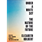 Under a White Sky: The Nature of the Future (English Edition…