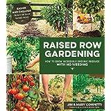Raised Row Gardening: How to Grow Incredible Organic Produce with No Weeding