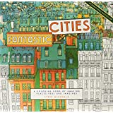 Fantastic Cities: A Coloring Book of Amazing Places Real and Imagined (Adult Coloring Books, City Coloring Books, Coloring Bo