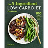 5-Ingredient Low-Carb Diet Cookbook: 100 Easy Recipes for Better Health